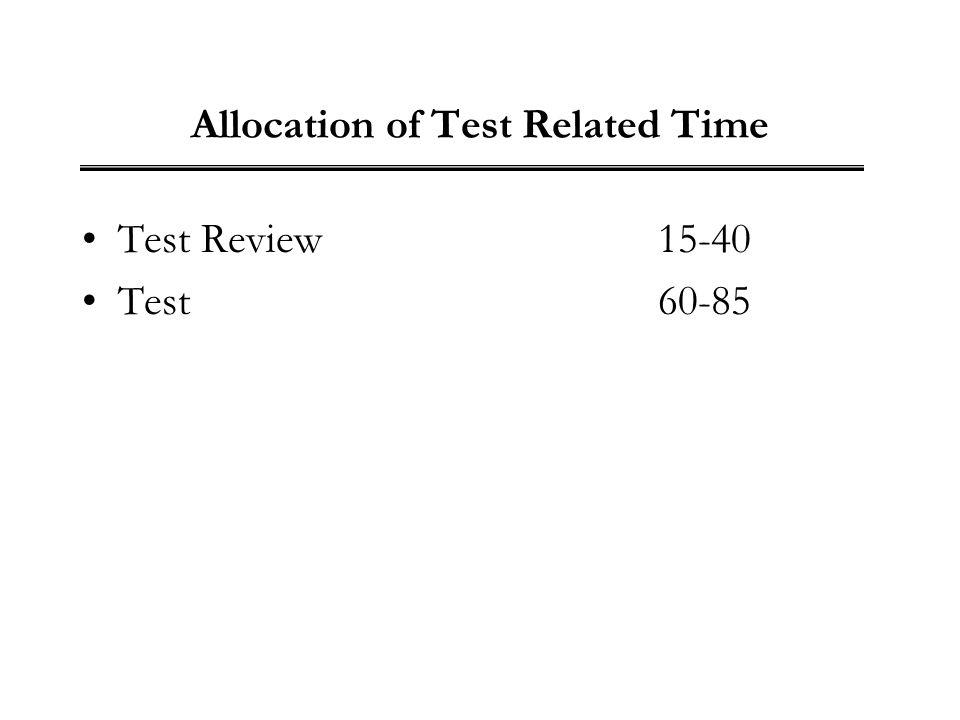 Allocation of Test Related Time Test Review15-40 Test60-85