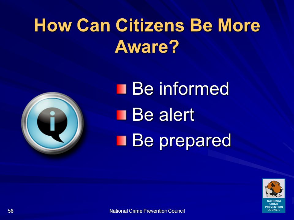 National Crime Prevention Council56 How Can Citizens Be More Aware.