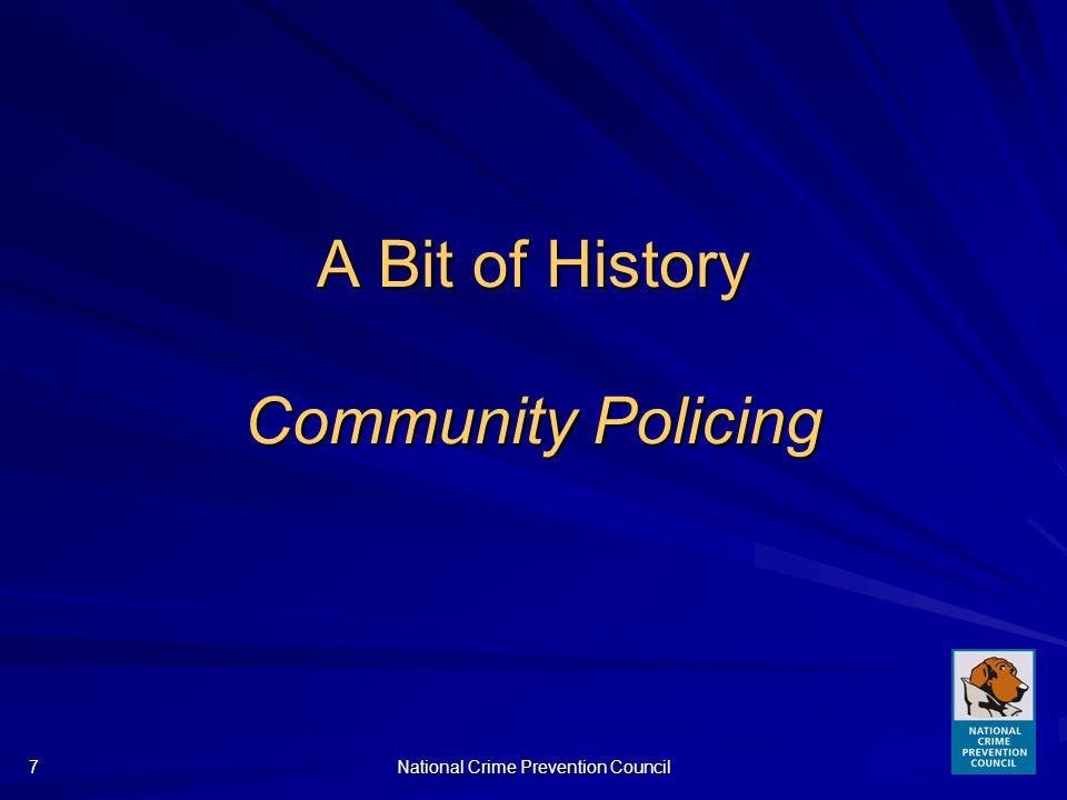 National Crime Prevention Council7 A Bit of History Community Policing