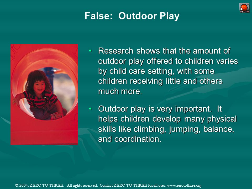 © 2004, ZERO TO THREE. All rights reserved. Contact ZERO TO THREE for all uses: www.zerotothree.org Research shows that the amount of outdoor play off