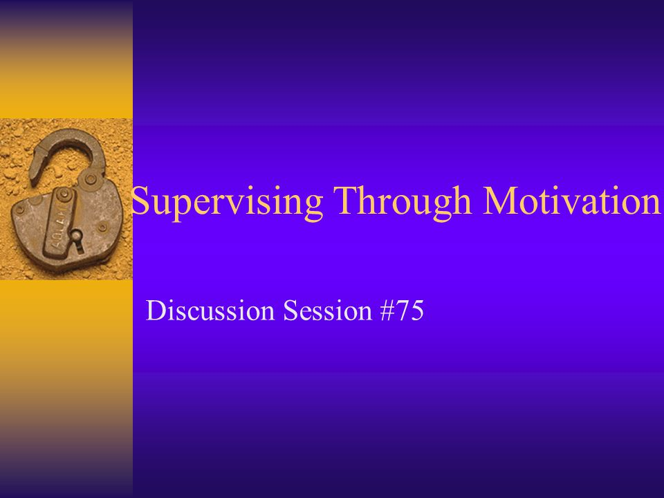 Supervising Through Motivation Discussion Session #75