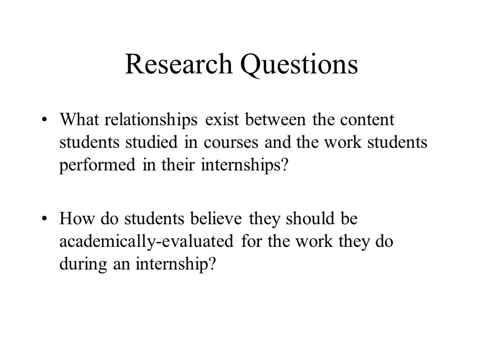 Research Questions What relationships exist between the content students studied in courses and the work students performed in their internships? How