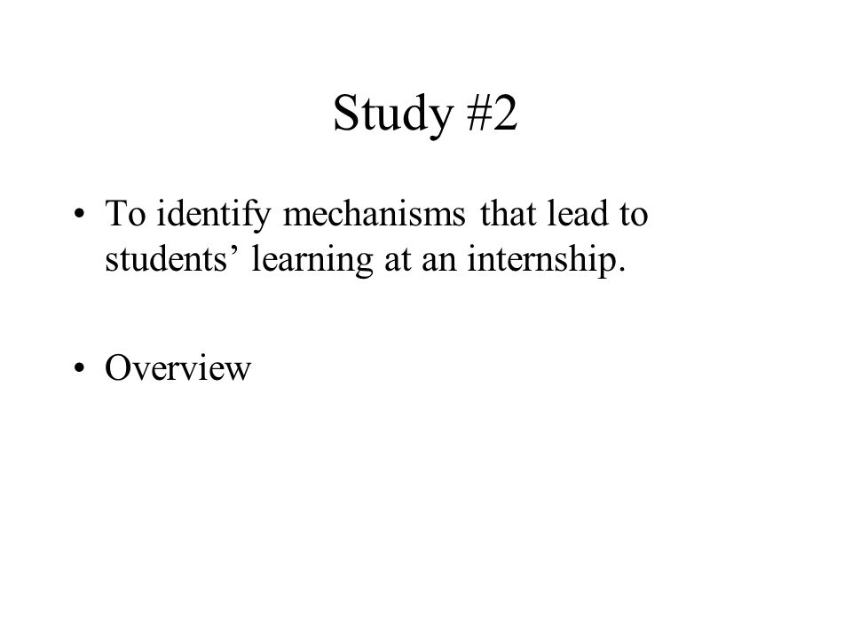 Study #2 To identify mechanisms that lead to students learning at an internship. Overview