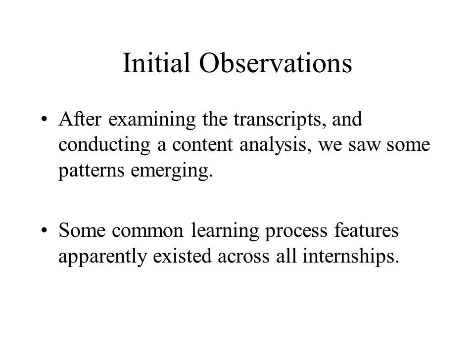 Initial Observations After examining the transcripts, and conducting a content analysis, we saw some patterns emerging. Some common learning process f