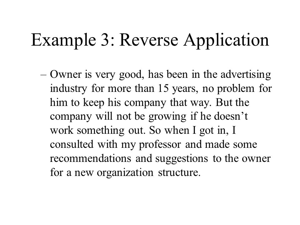 Example 3: Reverse Application –Owner is very good, has been in the advertising industry for more than 15 years, no problem for him to keep his compan