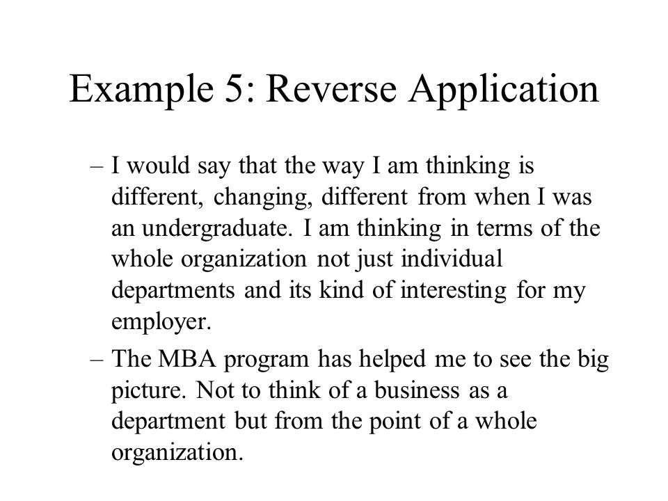 Example 5: Reverse Application –I would say that the way I am thinking is different, changing, different from when I was an undergraduate. I am thinki