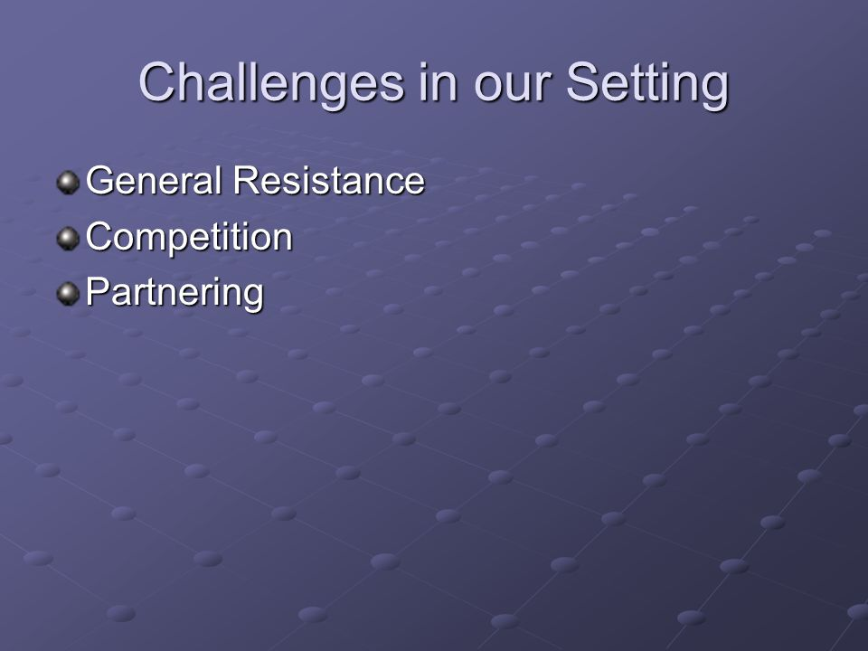 Challenges in our Setting General Resistance CompetitionPartnering