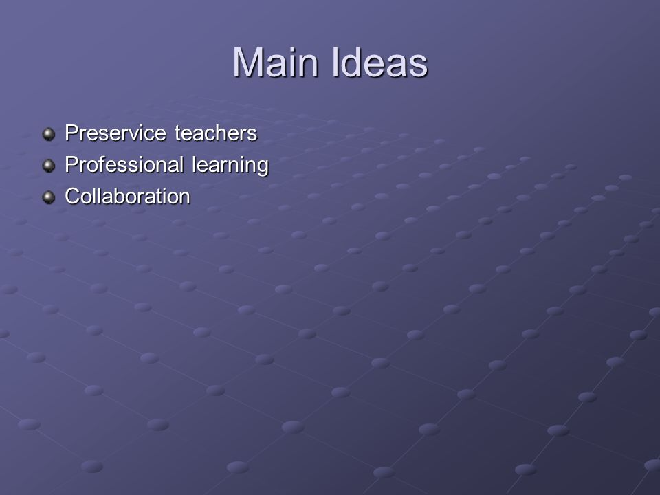 Main Ideas Preservice teachers Professional learning Collaboration