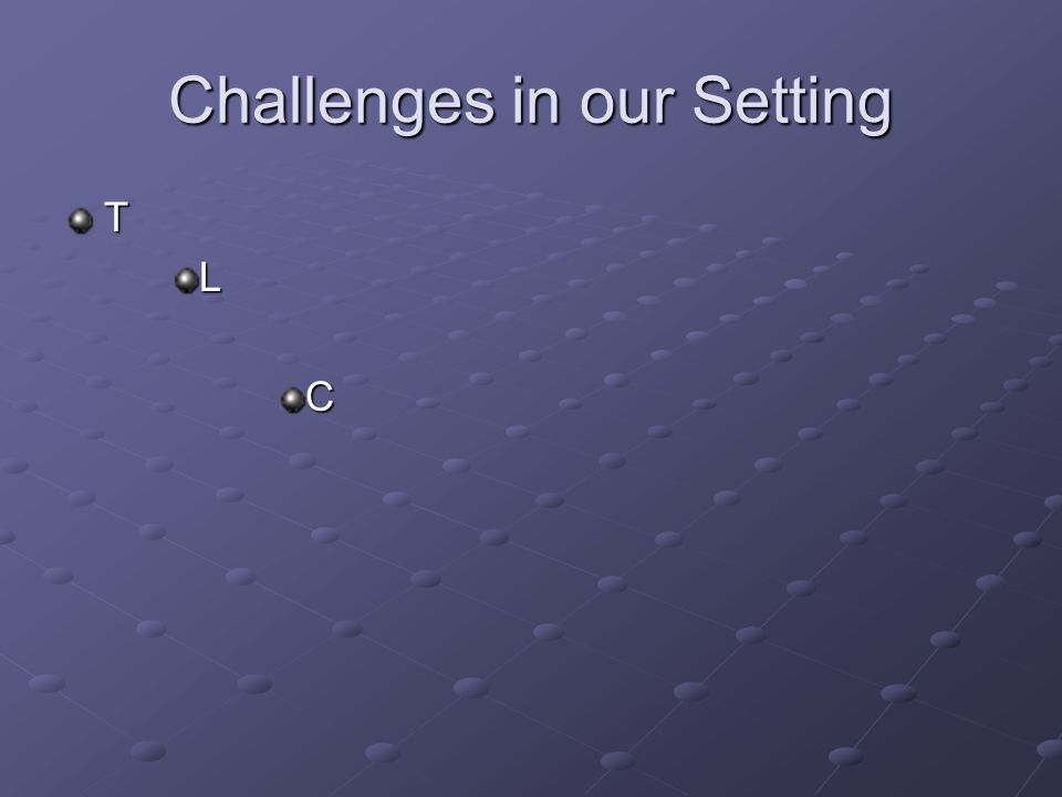 Challenges in our Setting TLC
