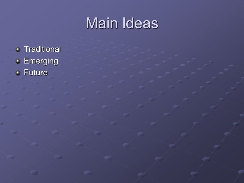 Main Ideas TraditionalEmergingFuture