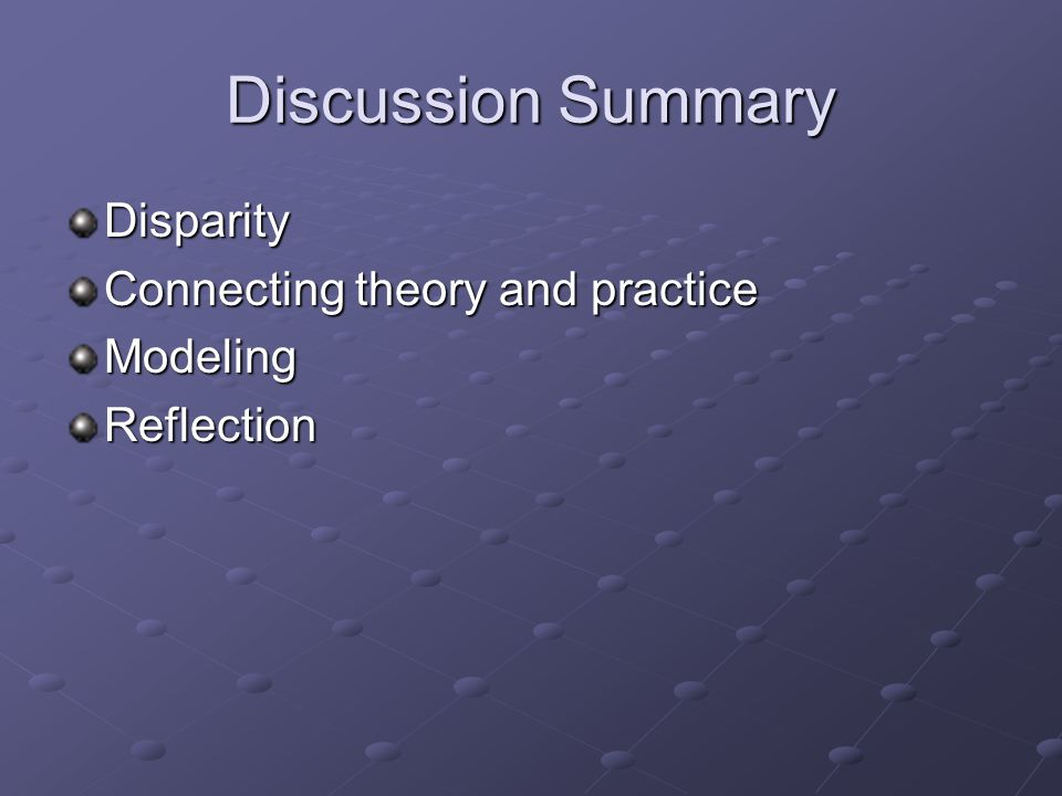 Discussion Summary Disparity Connecting theory and practice ModelingReflection