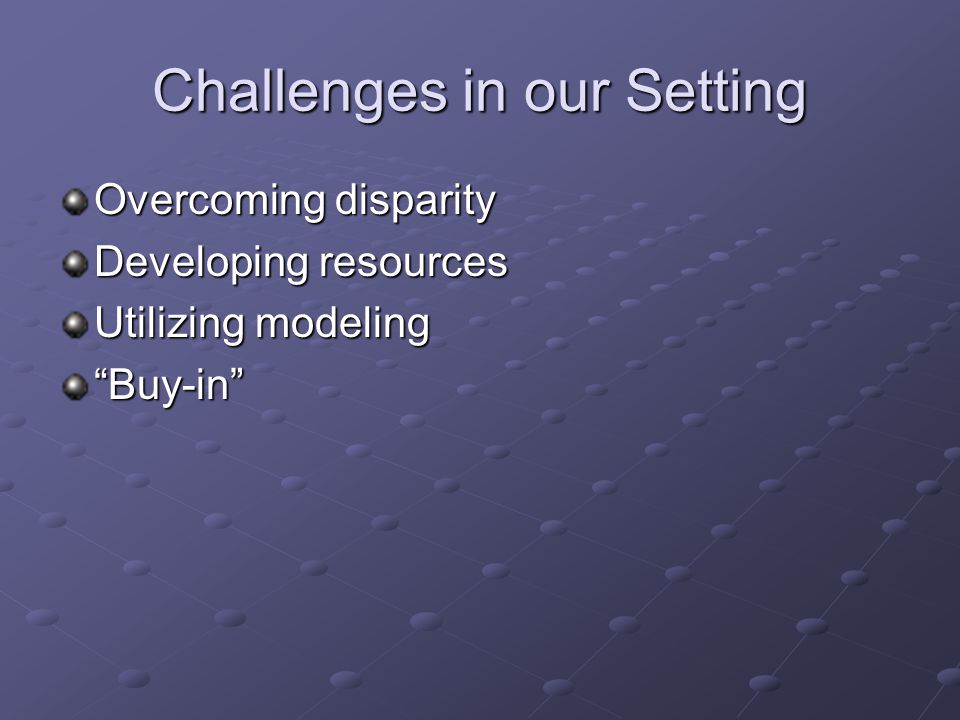 Challenges in our Setting Overcoming disparity Developing resources Utilizing modeling Buy-in
