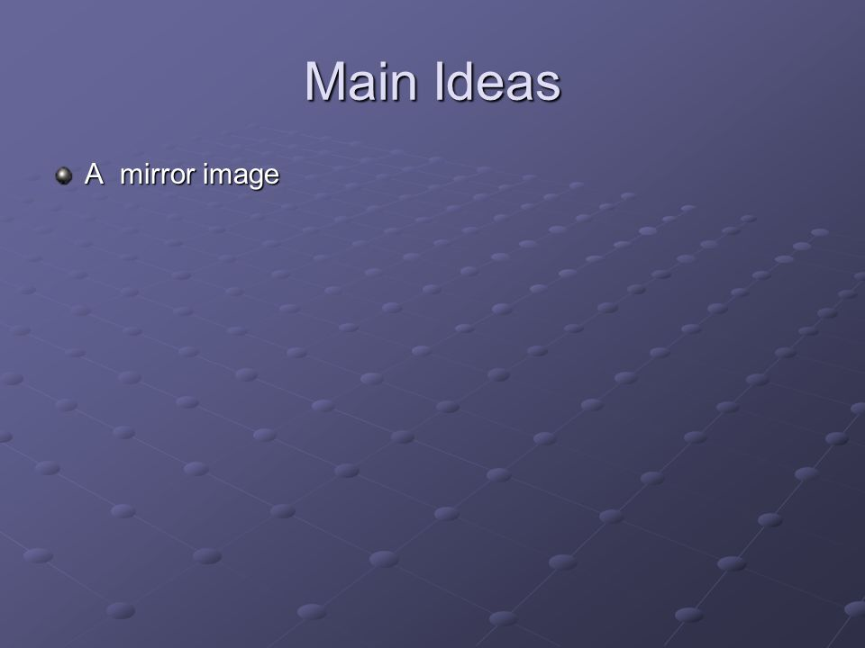 Main Ideas A mirror image