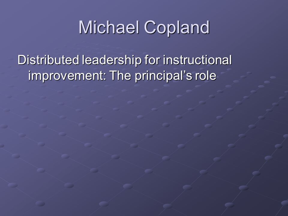 Michael Copland Distributed leadership for instructional improvement: The principals role