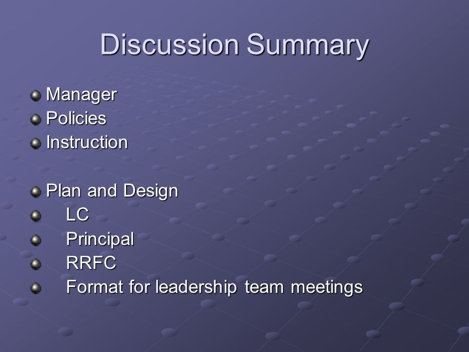 Discussion Summary ManagerPoliciesInstruction Plan and Design LC LC Principal Principal RRFC RRFC Format for leadership team meetings Format for leade