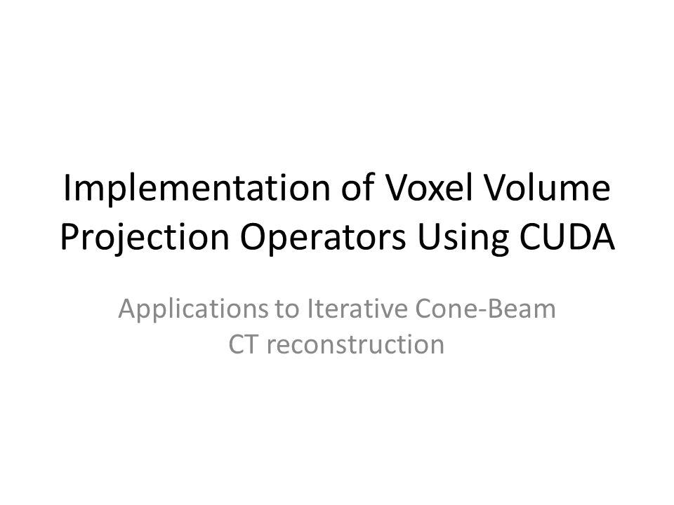 Implementation of Voxel Volume Projection Operators Using CUDA Applications to Iterative Cone-Beam CT reconstruction