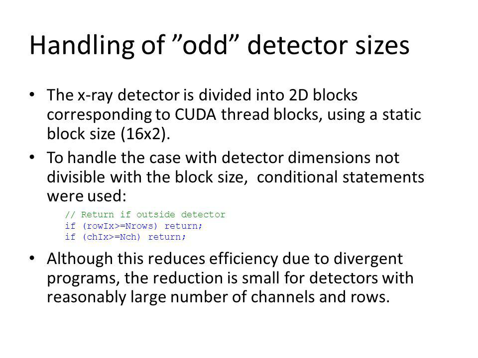 Handling of odd detector sizes The x-ray detector is divided into 2D blocks corresponding to CUDA thread blocks, using a static block size (16x2). To