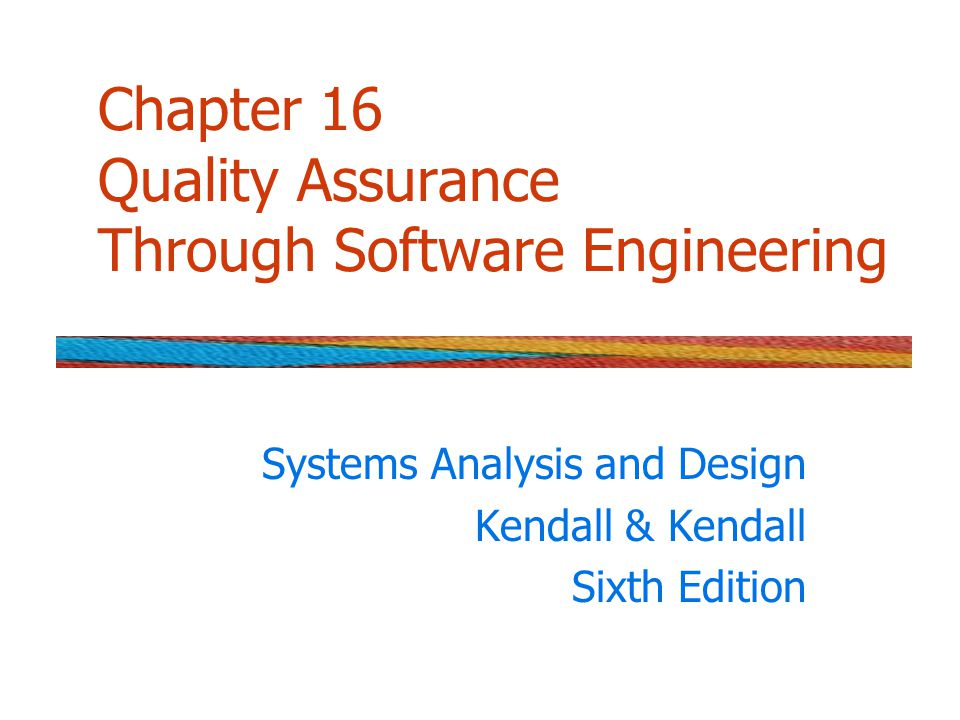 Kendall & Kendall © 2005 Pearson Prentice Hall 16-2 Major Topics Six Sigma Quality assurance Walkthroughs Structure charts Modules Data and control passing Documentation Testing
