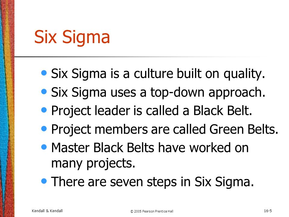 Kendall & Kendall © 2005 Pearson Prentice Hall 16-6 Steps of Six Sigma