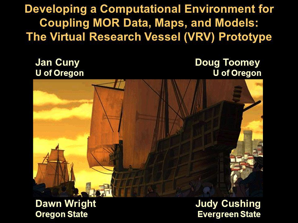 Jan Cuny U of Oregon Doug Toomey U of Oregon Dawn Wright Oregon State Judy Cushing Evergreen State Developing a Computational Environment for Coupling