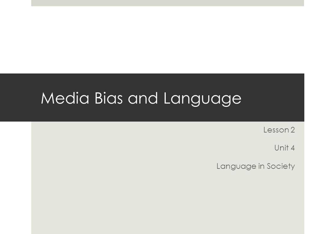 Media Bias and Language Lesson 2 Unit 4 Language in Society
