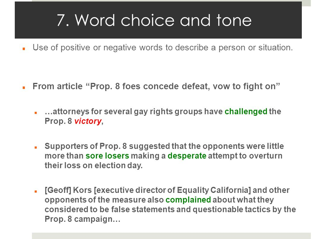 7. Word choice and tone Use of positive or negative words to describe a person or situation.