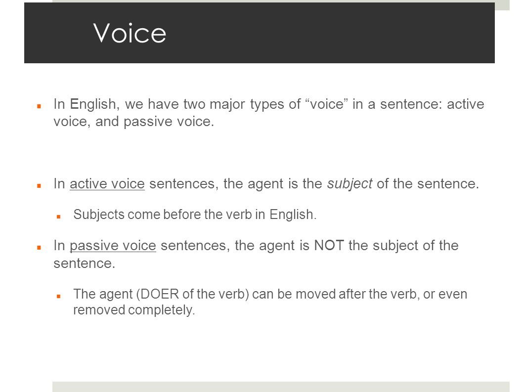 Voice In English, we have two major types of voice in a sentence: active voice, and passive voice.