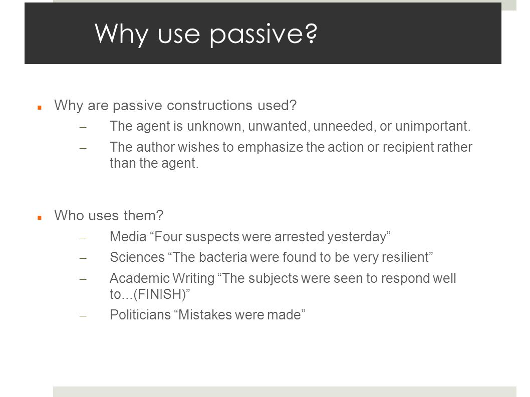 Why use passive. Why are passive constructions used.