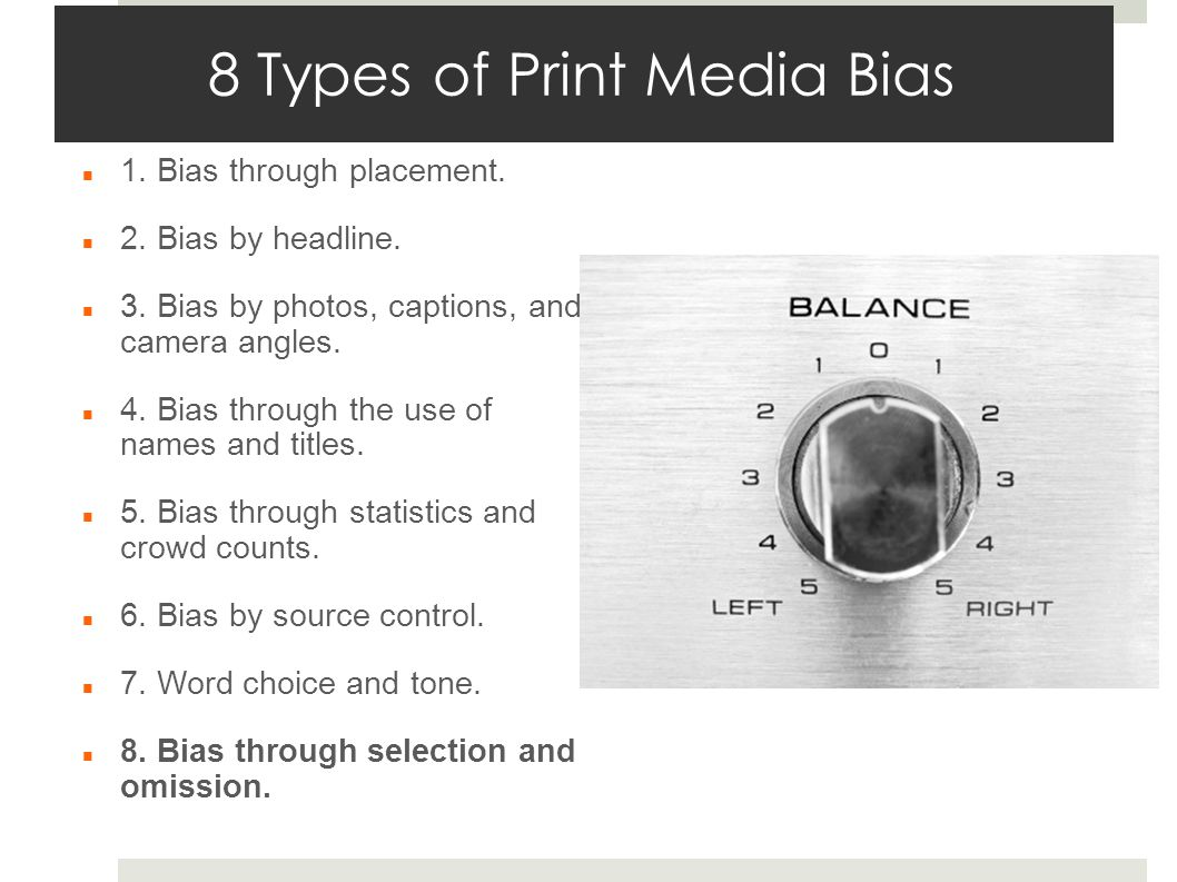 8 Types of Print Media Bias 1. Bias through placement.