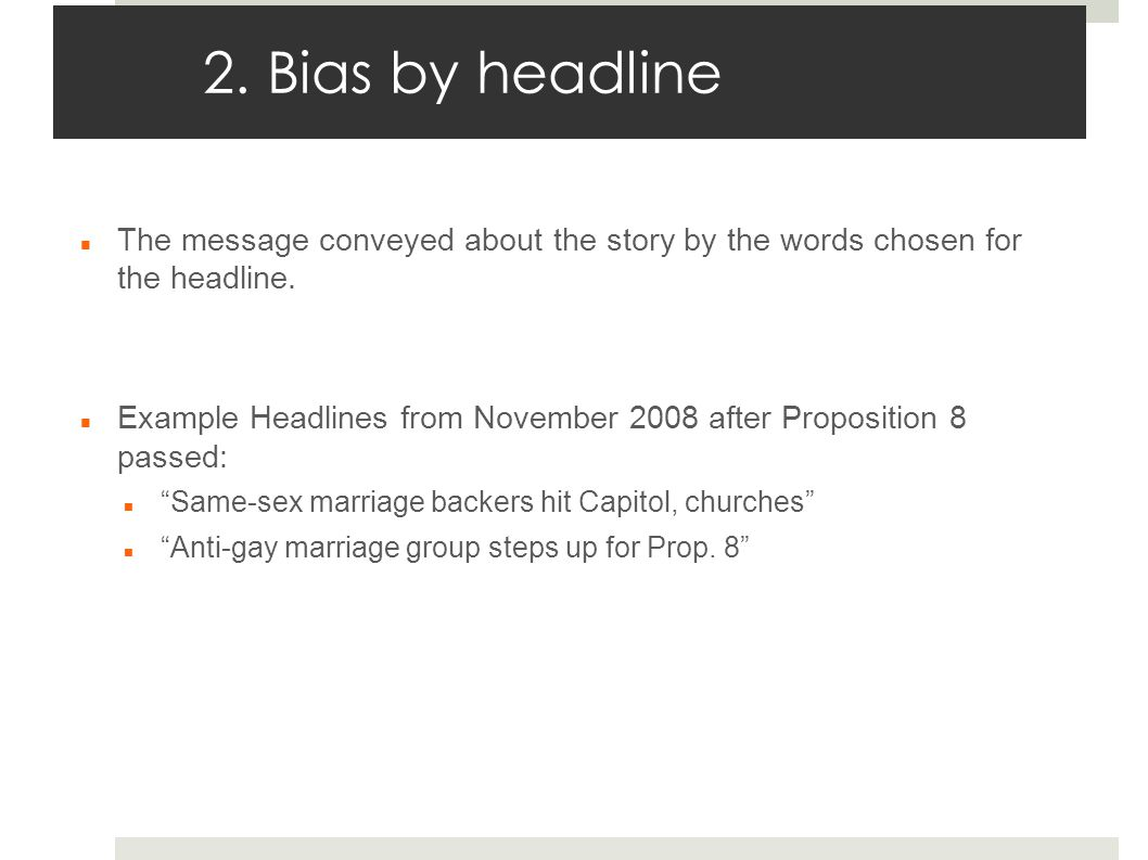 2. Bias by headline The message conveyed about the story by the words chosen for the headline.