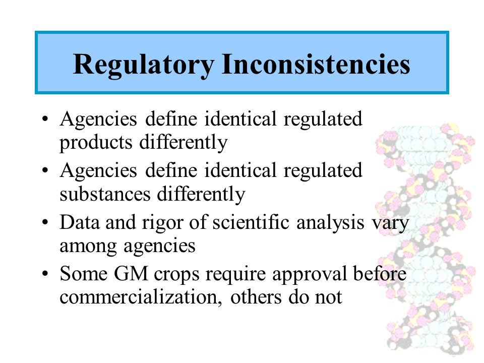 Regulatory Inconsistencies Agencies define identical regulated products differently Agencies define identical regulated substances differently Data an