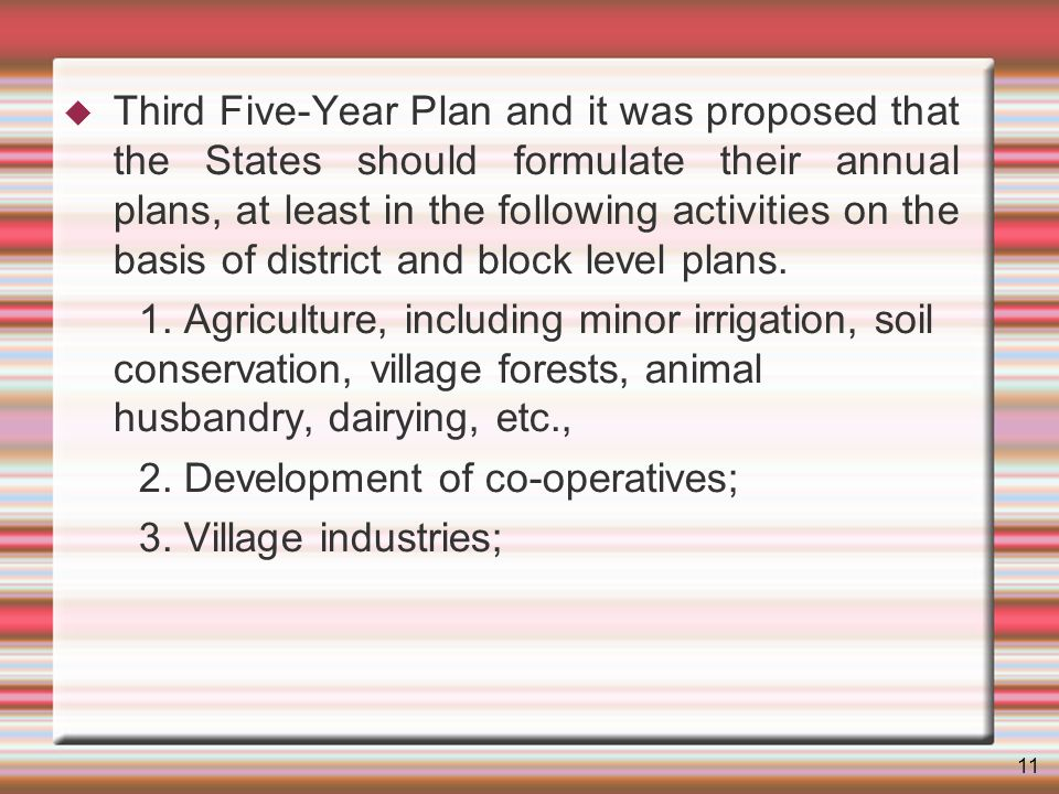 11 Third Five-Year Plan and it was proposed that the States should formulate their annual plans, at least in the following activities on the basis of district and block level plans.