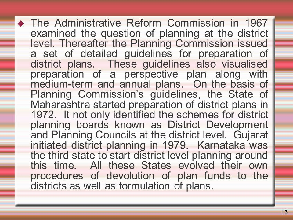 13 The Administrative Reform Commission in 1967 examined the question of planning at the district level.