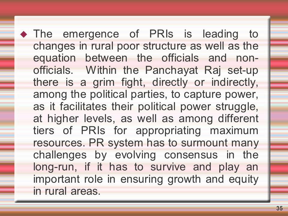 35 The emergence of PRIs is leading to changes in rural poor structure as well as the equation between the officials and non- officials.