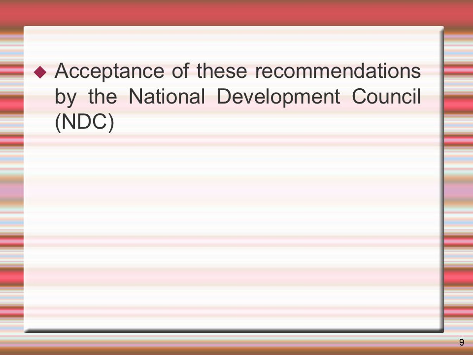 9 Acceptance of these recommendations by the National Development Council (NDC)