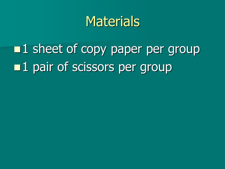 Materials 1 sheet of copy paper per group 1 sheet of copy paper per group 1 pair of scissors per group 1 pair of scissors per group