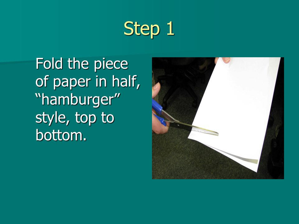 Step 1 Fold the piece of paper in half, hamburger style, top to bottom.