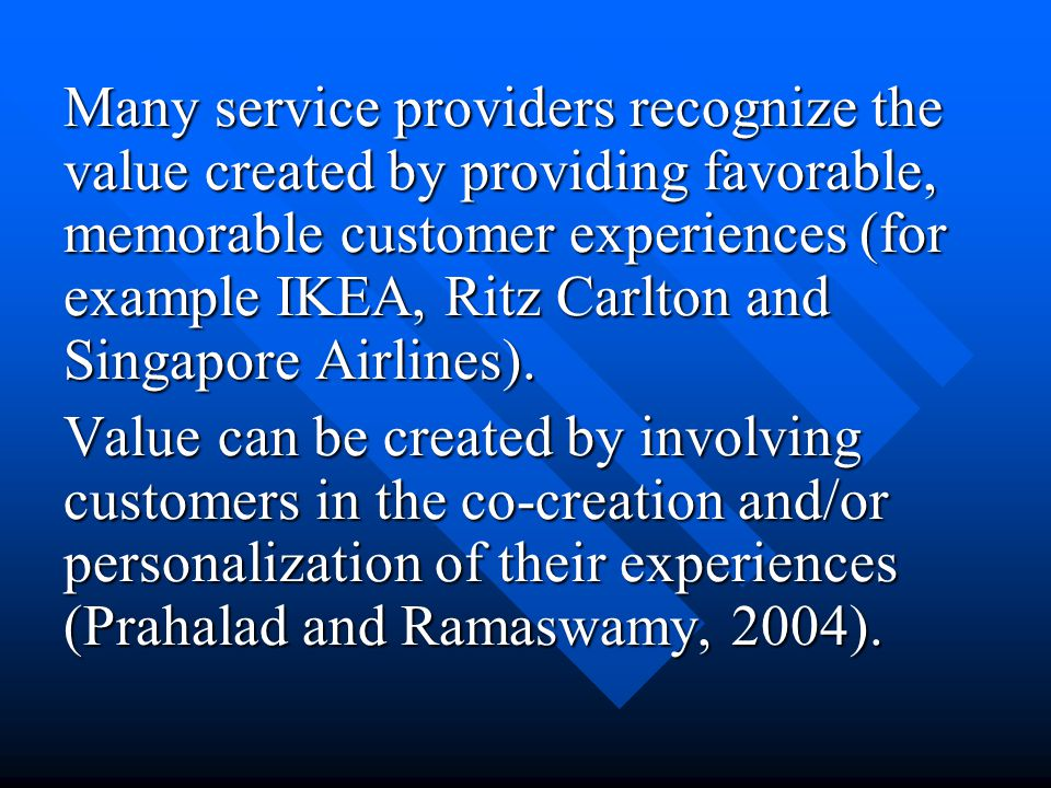 Many service providers recognize the value created by providing favorable, memorable customer experiences (for example IKEA, Ritz Carlton and Singapor