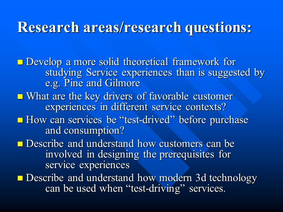 Research areas/research questions: Develop a more solid theoretical framework for studying Service experiences than is suggested by e.g. Pine and Gilm