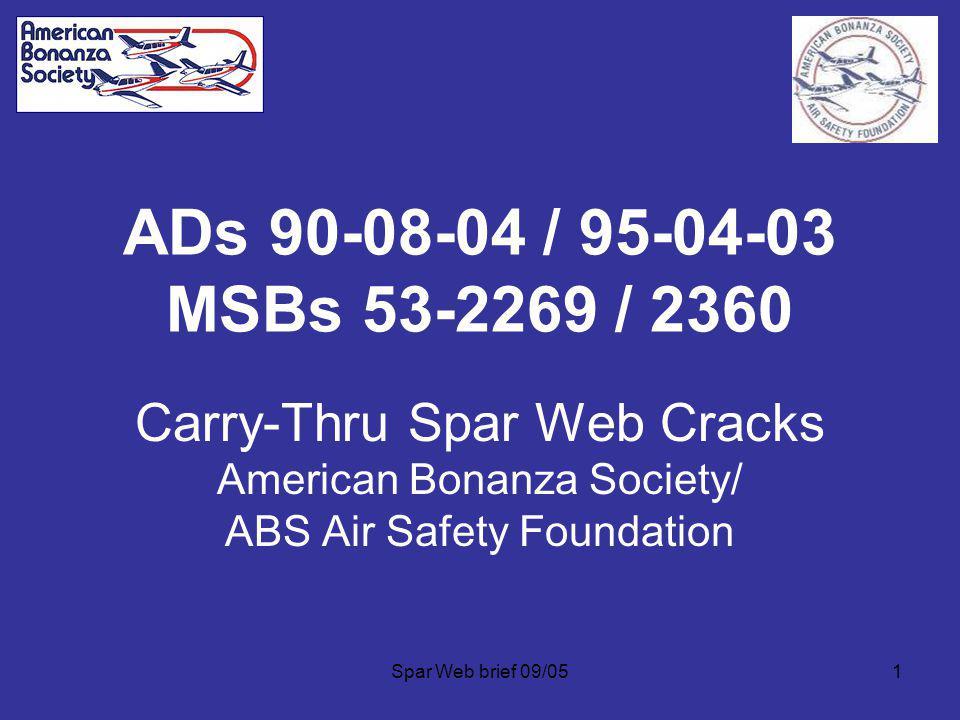 Spar Web brief 09/051 ADs 90-08-04 / 95-04-03 MSBs 53-2269 / 2360 Carry-Thru Spar Web Cracks American Bonanza Society/ ABS Air Safety Foundation