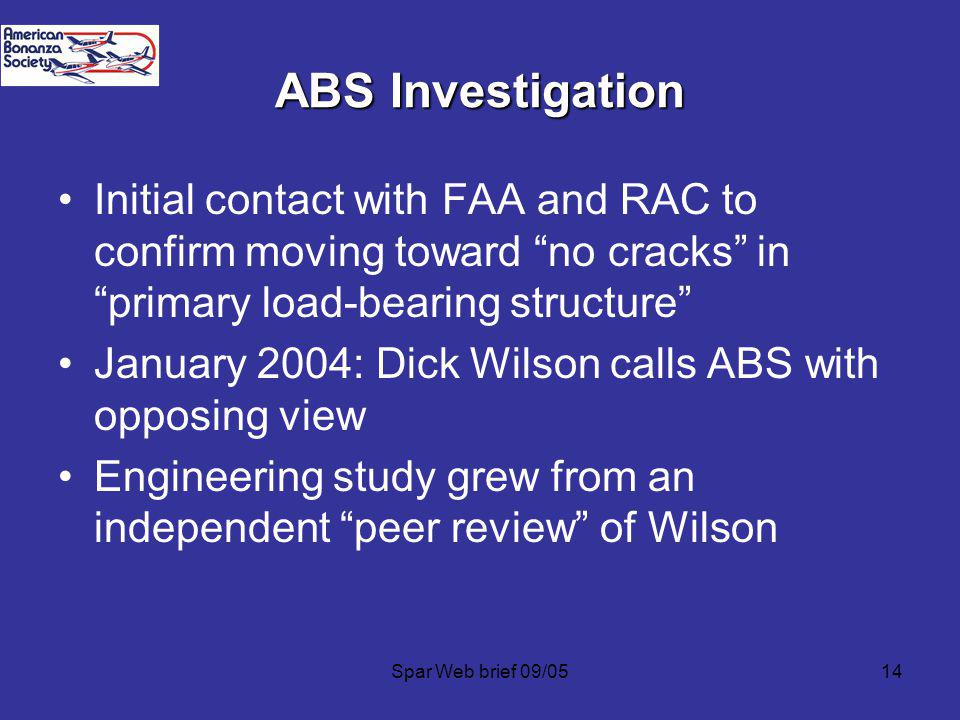 Spar Web brief 09/0514 ABS Investigation Initial contact with FAA and RAC to confirm moving toward no cracks in primary load-bearing structure January 2004: Dick Wilson calls ABS with opposing view Engineering study grew from an independent peer review of Wilson