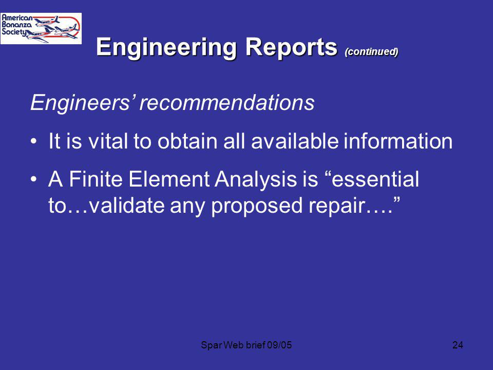 Spar Web brief 09/0524 Engineering Reports (continued) Engineers recommendations It is vital to obtain all available information A Finite Element Analysis is essential to…validate any proposed repair….