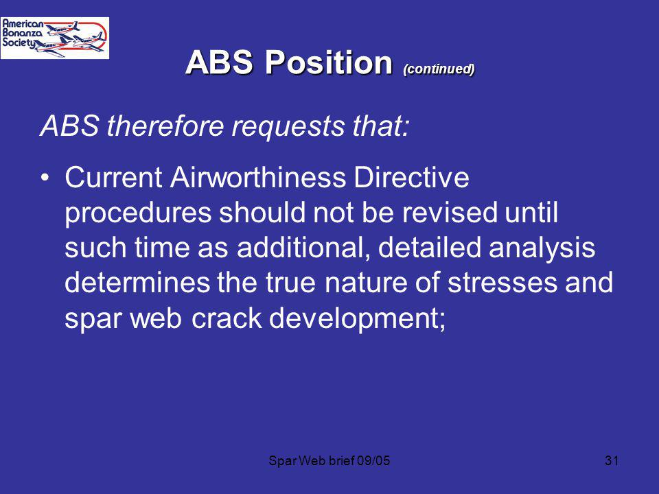 Spar Web brief 09/0531 ABS Position (continued) ABS therefore requests that: Current Airworthiness Directive procedures should not be revised until such time as additional, detailed analysis determines the true nature of stresses and spar web crack development;