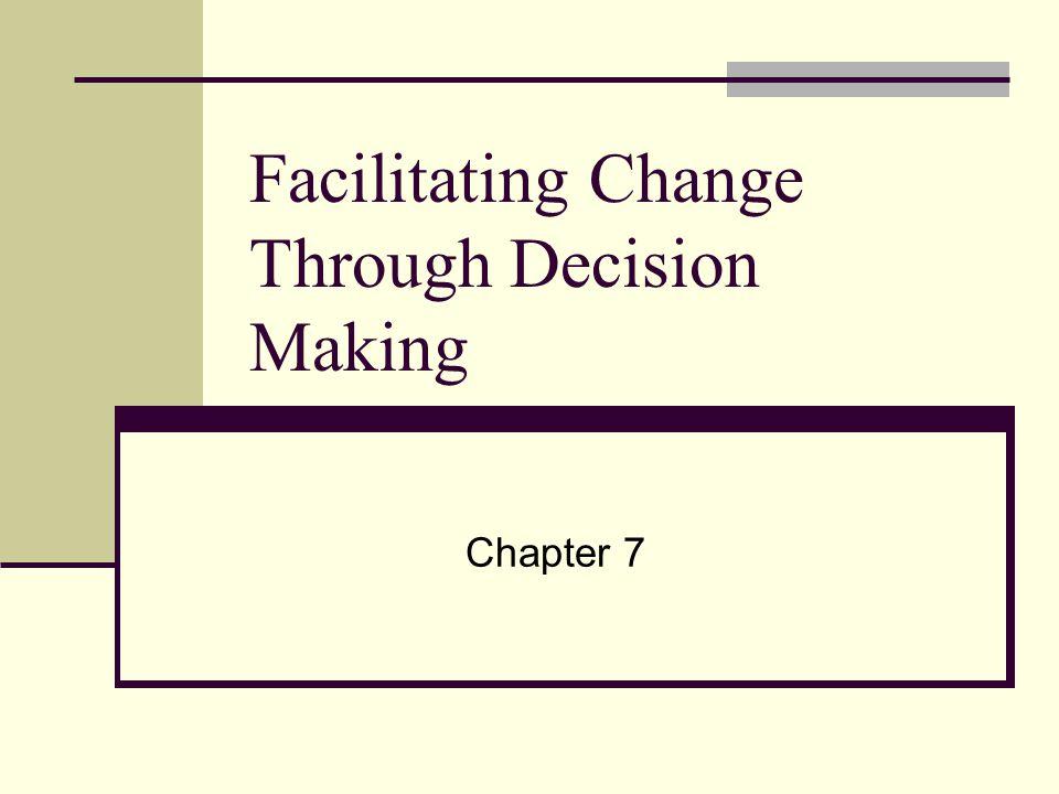Facilitating Change Through Decision Making Chapter 7