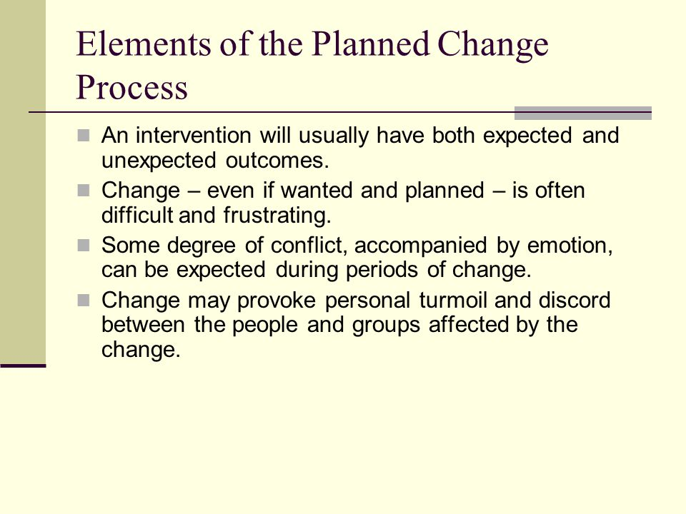 Elements of the Planned Change Process Resistance to change is also a characteristic of humans and their social systems.