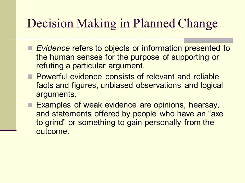 Decision Making in Planned Change Evidence refers to objects or information presented to the human senses for the purpose of supporting or refuting a