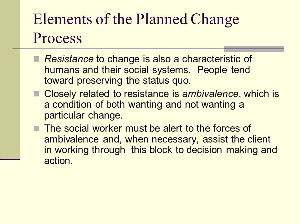 Elements of the Planned Change Process Helping clients sort through their perceptions of the risks and rewards associated with change is another important social work activity.