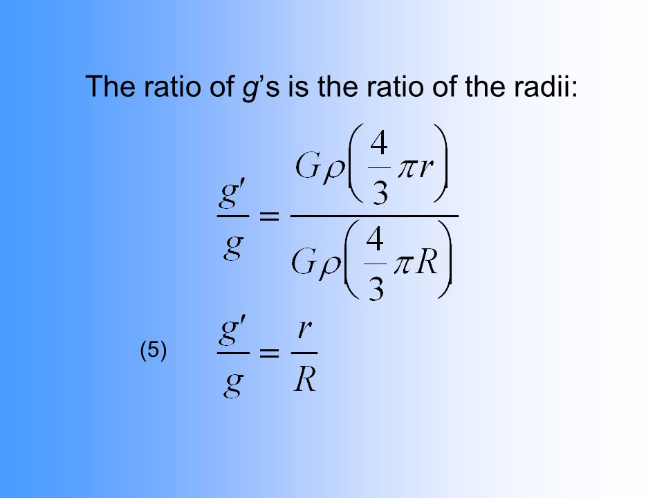 The ratio of gs is the ratio of the radii: (5)