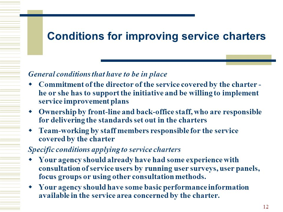 12 Conditions for improving service charters General conditions that have to be in place Commitment of the director of the service covered by the char