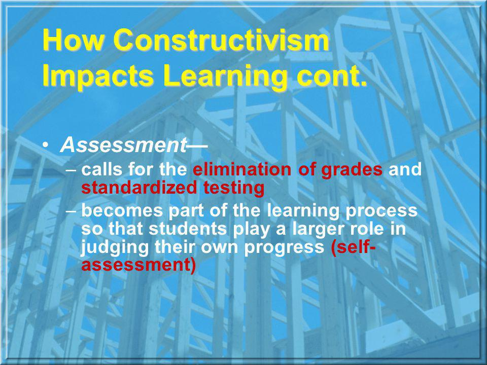 How Constructivism Impacts Learning cont.